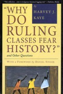 Do Ruling Classes Fear History by Harvey J. Kaye